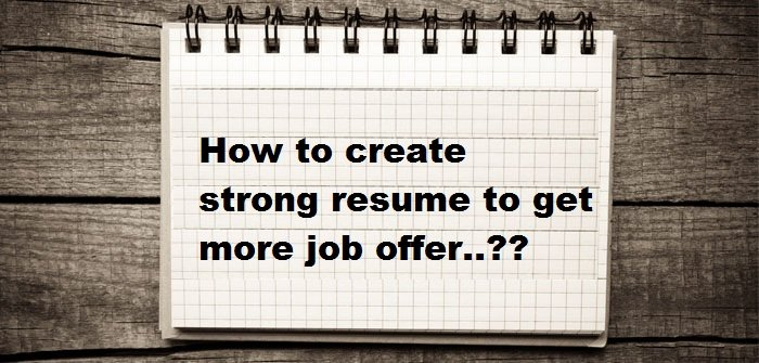 How To Create Strong Resume To Get More Job Offers