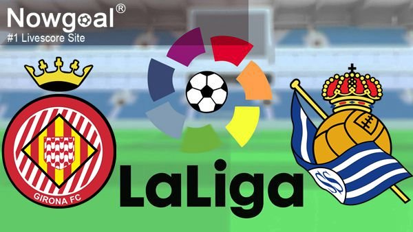 Spanish La Liga Girona VS Real Sociedad Soccer Betting Tips