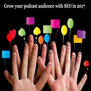 5 Ways To Grow Your Podcast Audience With SEO In 2017   Improve Google Ranking